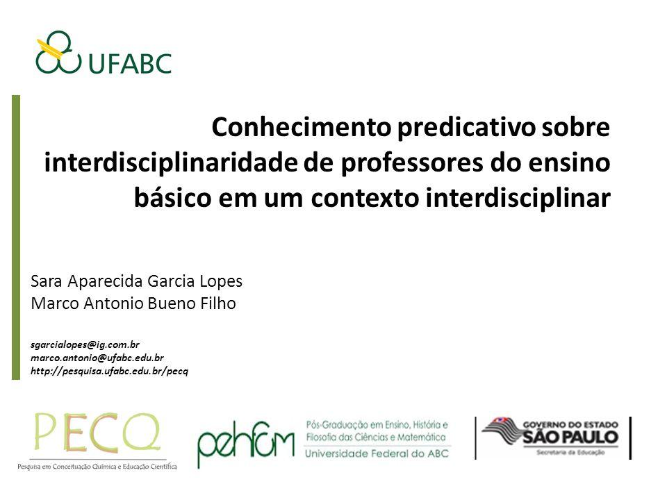Conhecimento predicativo sobre interdisciplinaridade de professores do ensino básico em um contexto interdisciplinar Sara Aparecida Garcia Lopes Marco