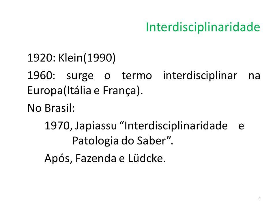 """Interdisciplinaridade 1920: Klein(1990) 1960: surge o termo interdisciplinar na Europa(Itália e França). No Brasil: 1970, Japiassu """"Interdisciplinarid"""