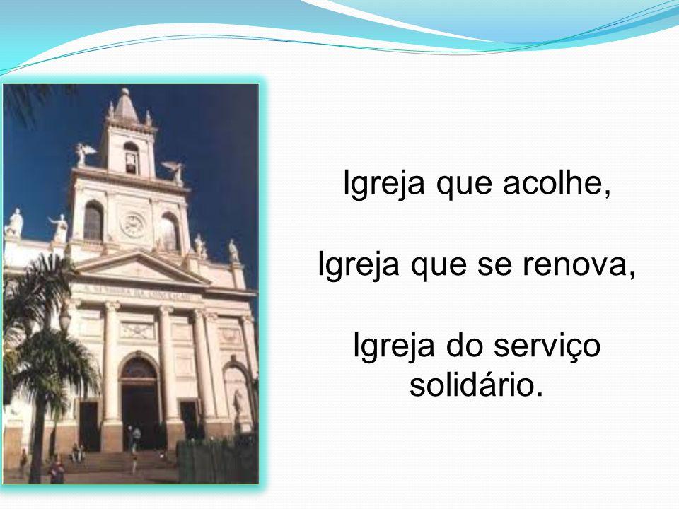 Igreja que acolhe, Igreja que se renova, Igreja do serviço solidário.