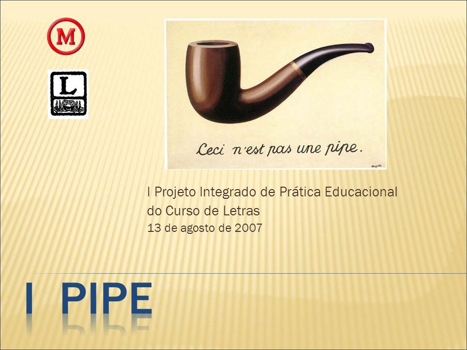 I Projeto Integrado de Prática Educacional do Curso de Letras 13 de agosto de 2007