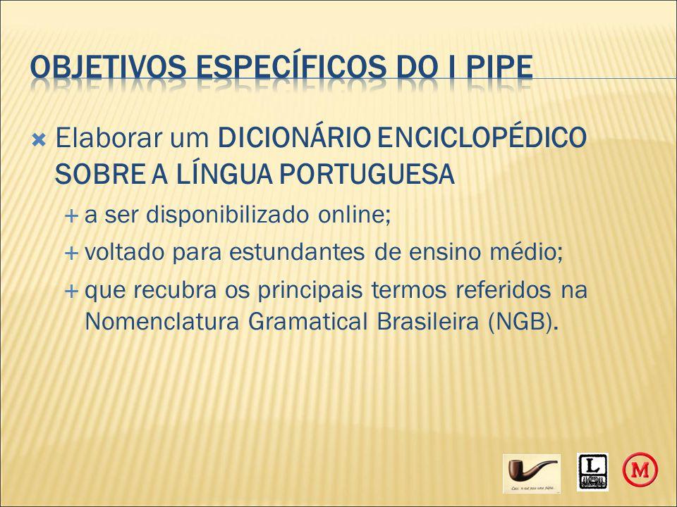  Elaborar um DICIONÁRIO ENCICLOPÉDICO SOBRE A LÍNGUA PORTUGUESA  a ser disponibilizado online;  voltado para estundantes de ensino médio;  que recubra os principais termos referidos na Nomenclatura Gramatical Brasileira (NGB).
