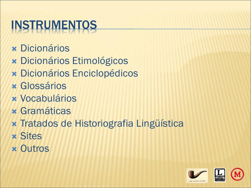  Dicionários  Dicionários Etimológicos  Dicionários Enciclopédicos  Glossários  Vocabulários  Gramáticas  Tratados de Historiografia Lingüística  Sites  Outros
