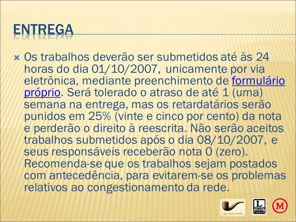  Os trabalhos deverão ser submetidos até às 24 horas do dia 01/10/2007, unicamente por via eletrônica, mediante preenchimento de formulário próprio.