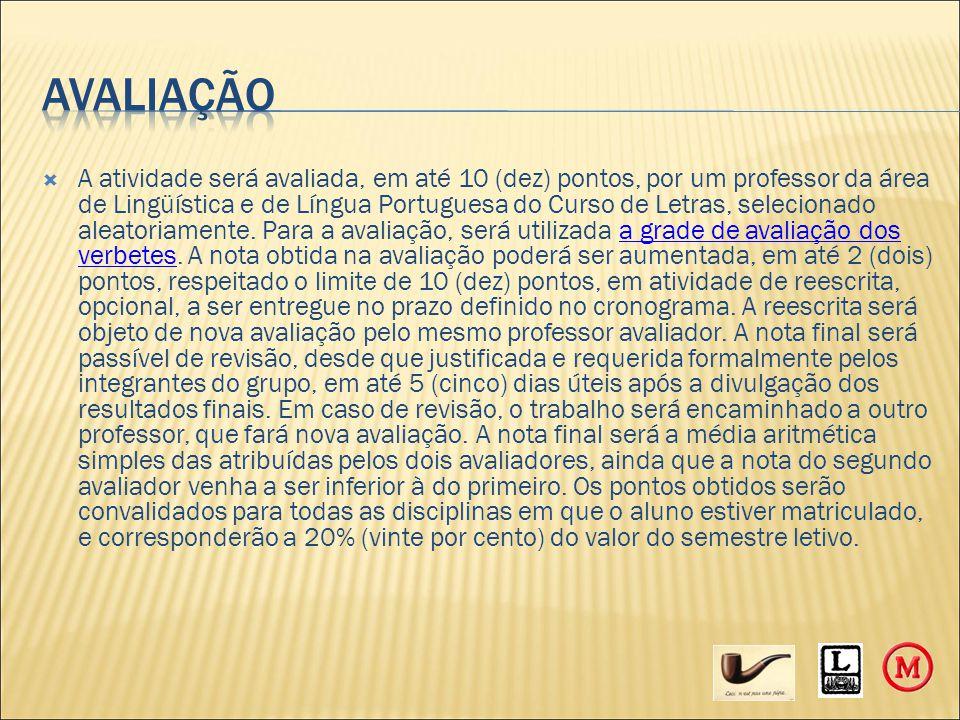  A atividade será avaliada, em até 10 (dez) pontos, por um professor da área de Lingüística e de Língua Portuguesa do Curso de Letras, selecionado aleatoriamente.