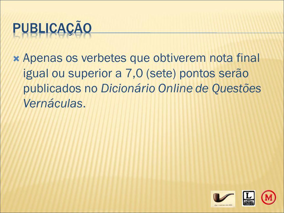  Apenas os verbetes que obtiverem nota final igual ou superior a 7,0 (sete) pontos serão publicados no Dicionário Online de Questões Vernáculas.