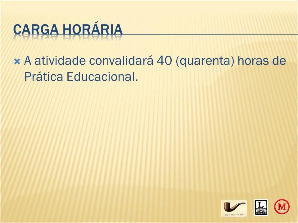  A atividade convalidará 40 (quarenta) horas de Prática Educacional.