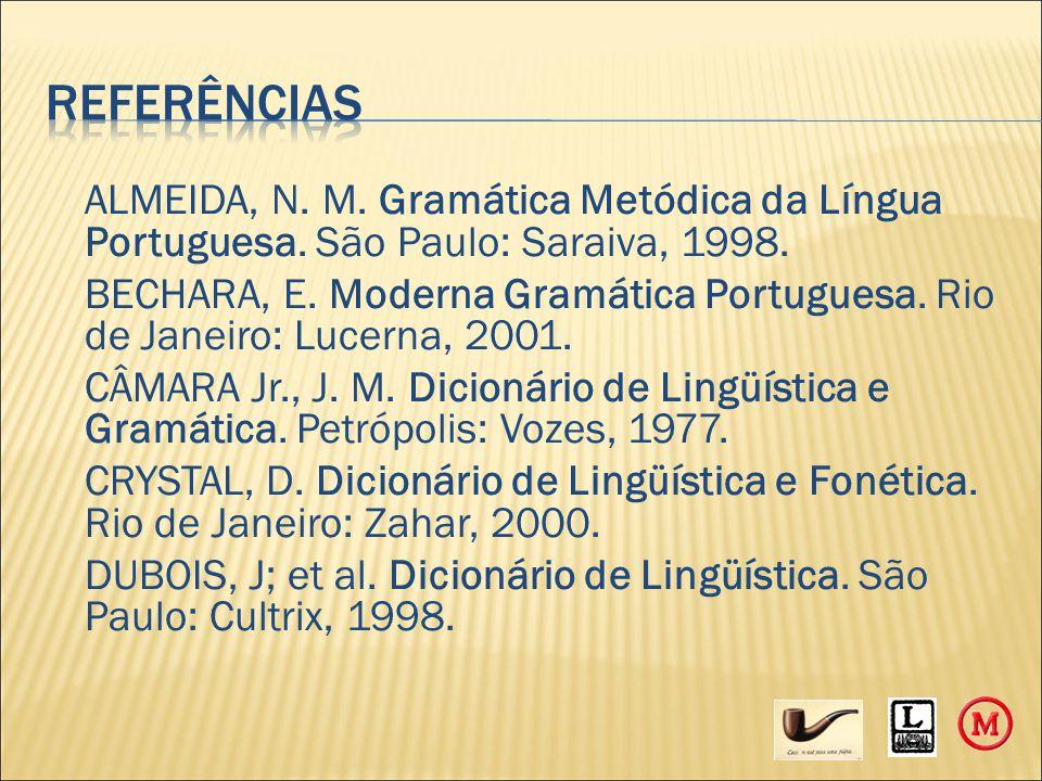 ALMEIDA, N. M. Gramática Metódica da Língua Portuguesa. São Paulo: Saraiva, 1998. BECHARA, E. Moderna Gramática Portuguesa. Rio de Janeiro: Lucerna, 2