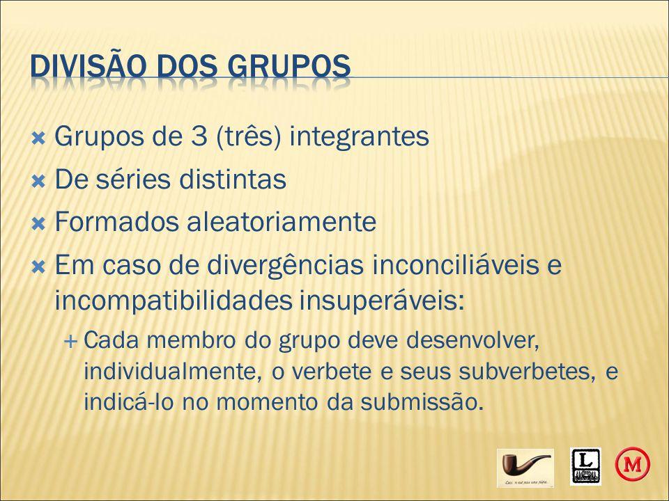  Grupos de 3 (três) integrantes  De séries distintas  Formados aleatoriamente  Em caso de divergências inconciliáveis e incompatibilidades insuper