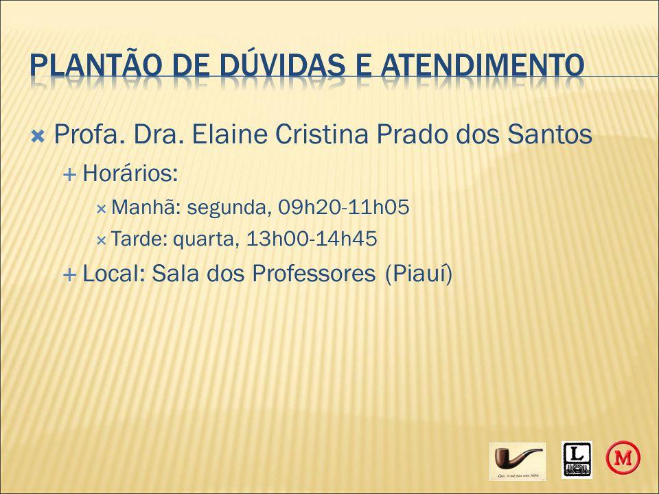  Profa. Dra. Elaine Cristina Prado dos Santos  Horários:  Manhã: segunda, 09h20-11h05  Tarde: quarta, 13h00-14h45  Local: Sala dos Professores (P