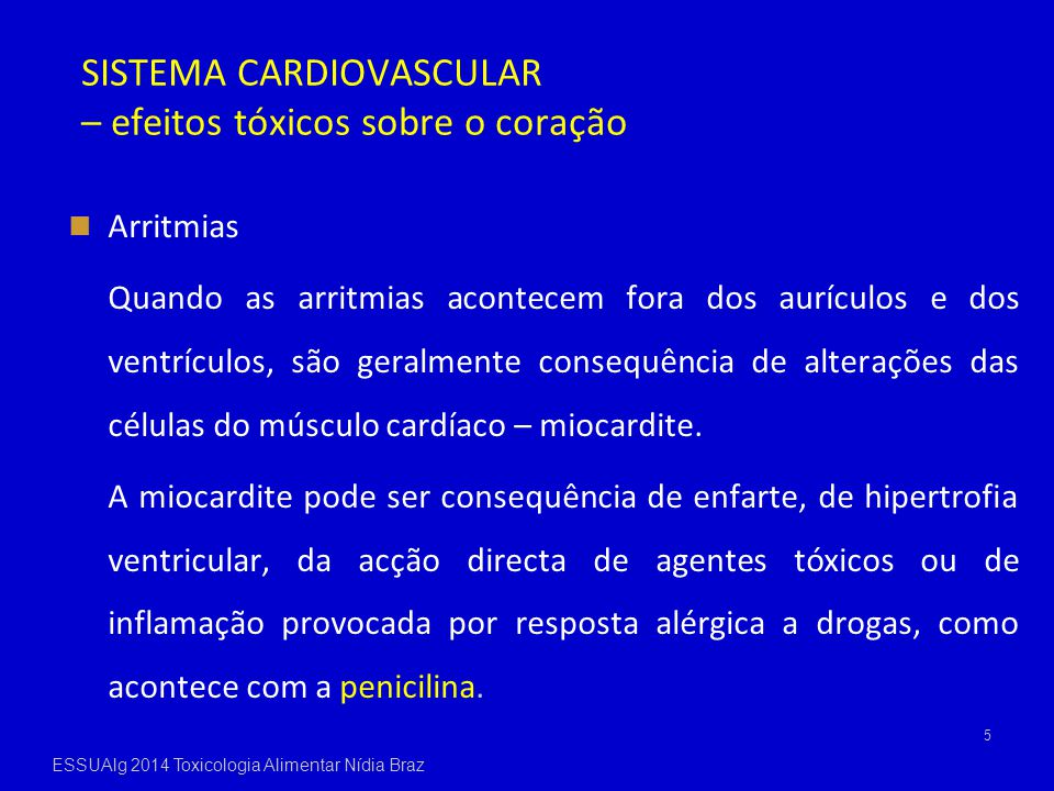 SISTEMA CARDIOVASCULAR – efeitos tóxicos sobre o coração Arritmias Quando as arritmias acontecem fora dos aurículos e dos ventrículos, são geralmente