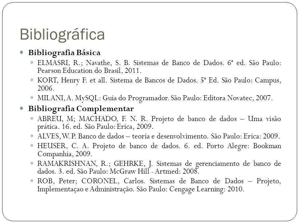 Bibliográfica Bibliografia Básica ELMASRI, R.; Navathe, S. B. Sistemas de Banco de Dados. 6ª ed. São Paulo: Pearson Education do Brasil, 2011. KORT, H