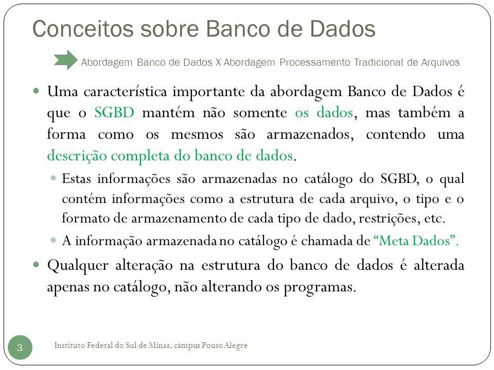 Conceitos sobre Banco de Dados Abordagem Banco de Dados X Abordagem Processamento Tradicional de Arquivos Instituto Federal do Sul de Minas, câmpus Pouso Alegre 4 No processamento tradicional de arquivos, a estrutura dos dados está incorporada ao programa de acesso.