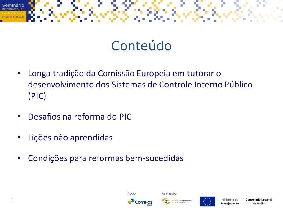 Conteúdo Longa tradição da Comissão Europeia em tutorar o desenvolvimento dos Sistemas de Controle Interno Público (PIC) Desafios na reforma do PIC Lições não aprendidas Condições para reformas bem-sucedidas 2