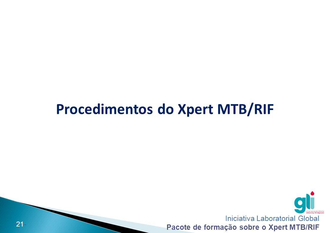 Iniciativa Laboratorial Global Pacote de formação sobre o Xpert MTB/RIF -21- Procedimentos do Xpert MTB/RIF