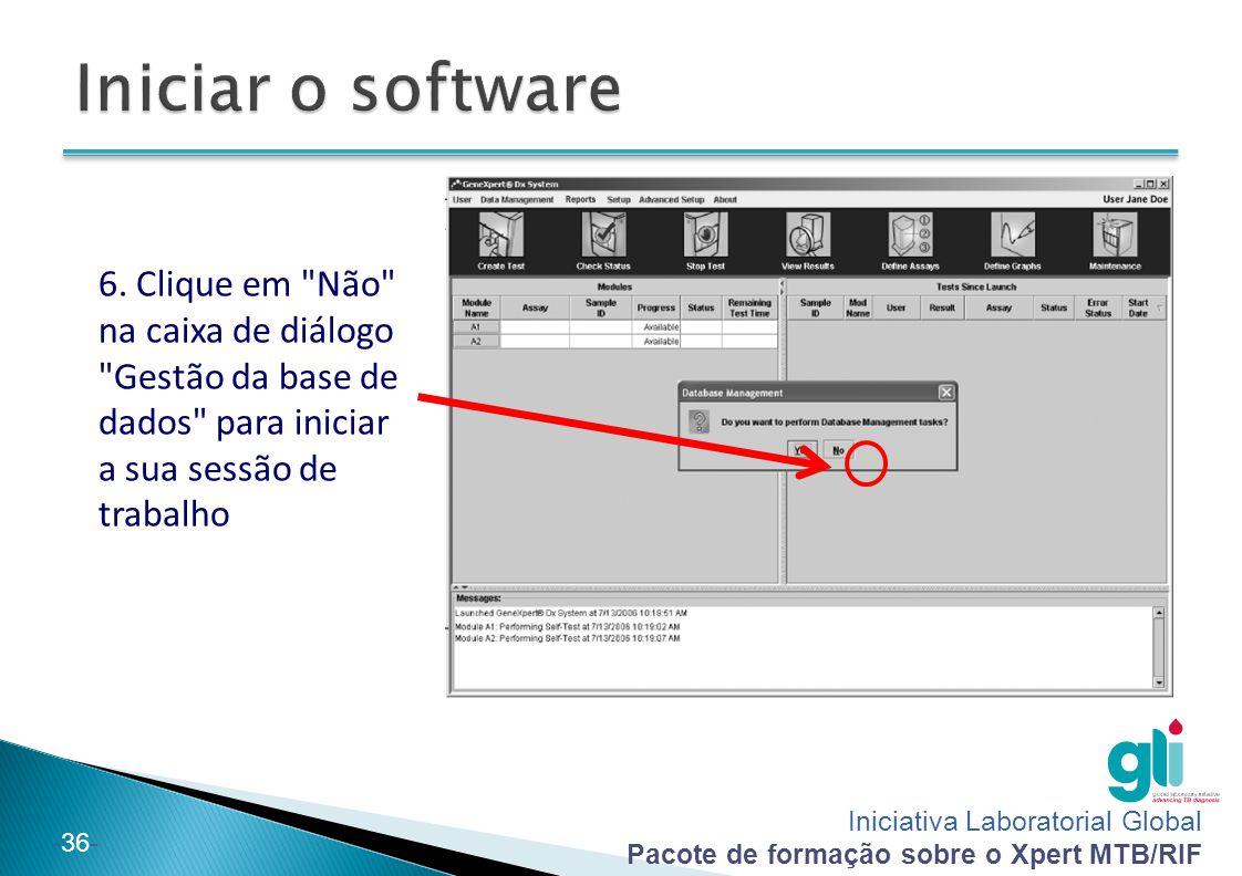 Iniciativa Laboratorial Global Pacote de formação sobre o Xpert MTB/RIF -36- 6. Clique em