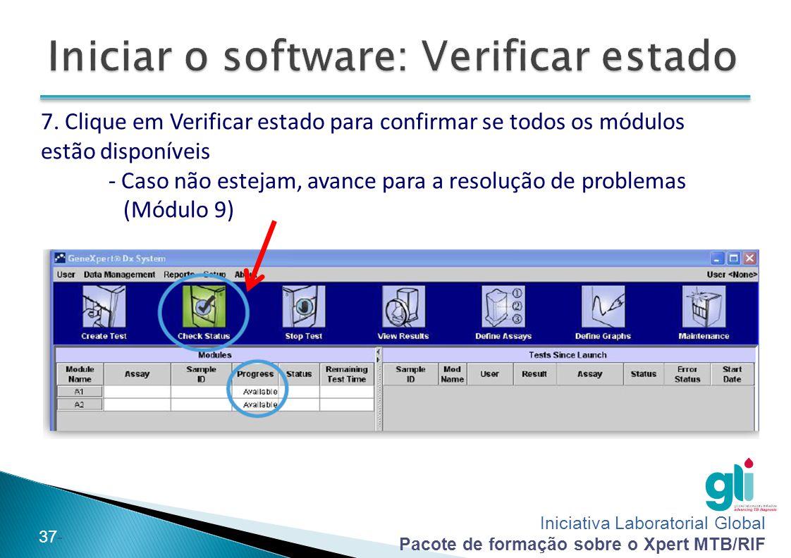 Iniciativa Laboratorial Global Pacote de formação sobre o Xpert MTB/RIF -37- 7. Clique em Verificar estado para confirmar se todos os módulos estão di