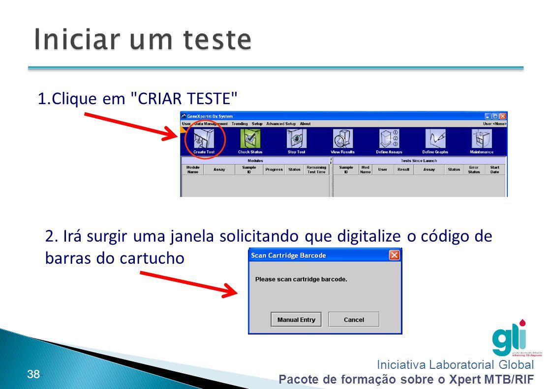 Iniciativa Laboratorial Global Pacote de formação sobre o Xpert MTB/RIF -38- 1.Clique em CRIAR TESTE 2.