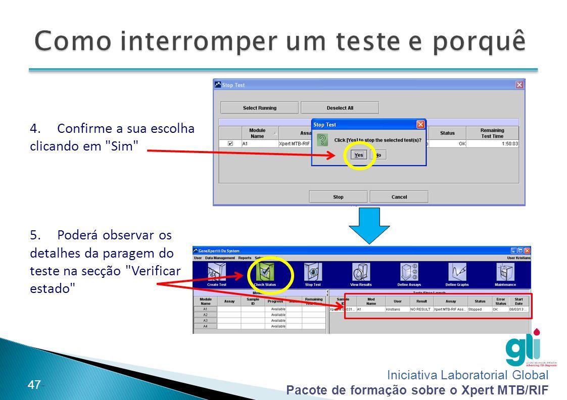 Iniciativa Laboratorial Global Pacote de formação sobre o Xpert MTB/RIF -47- 4.Confirme a sua escolha clicando em Sim 5.Poderá observar os detalhes da paragem do teste na secção Verificar estado
