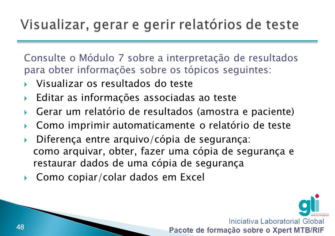 Iniciativa Laboratorial Global Pacote de formação sobre o Xpert MTB/RIF -48- Consulte o Módulo 7 sobre a interpretação de resultados para obter inform