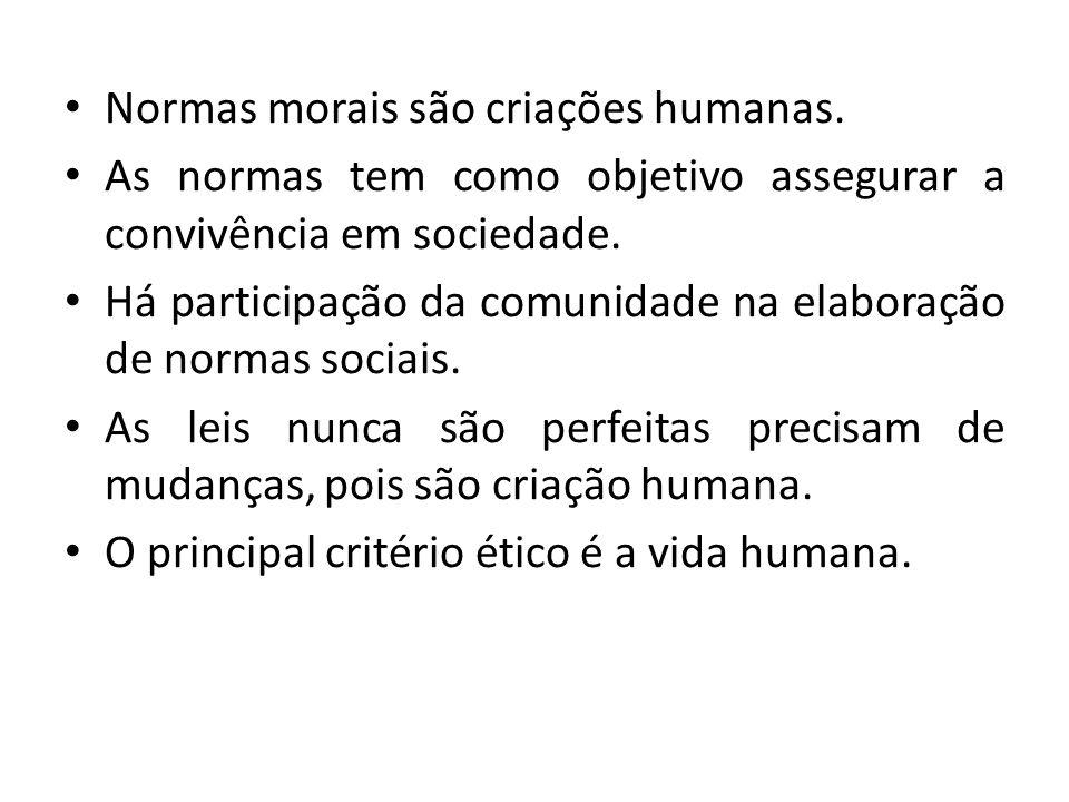 Normas morais são criações humanas. As normas tem como objetivo assegurar a convivência em sociedade. Há participação da comunidade na elaboração de n