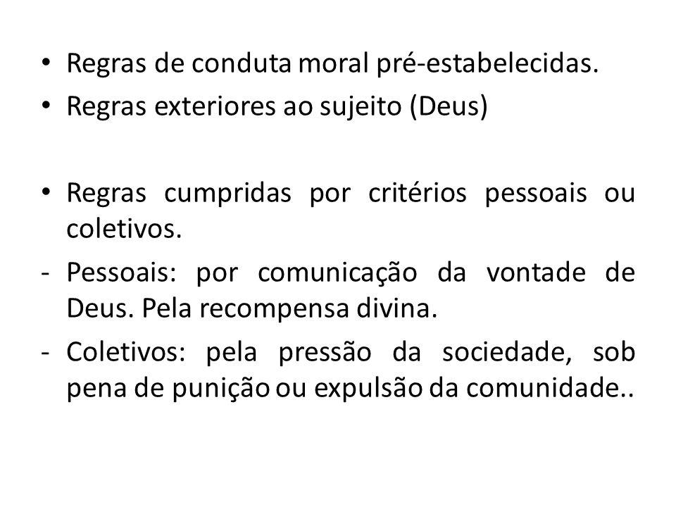 Regras de conduta moral pré-estabelecidas. Regras exteriores ao sujeito (Deus) Regras cumpridas por critérios pessoais ou coletivos. -Pessoais: por co