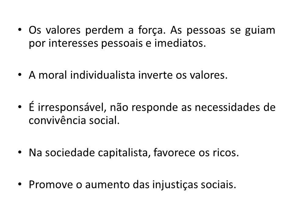 Os valores perdem a força. As pessoas se guiam por interesses pessoais e imediatos. A moral individualista inverte os valores. É irresponsável, não re