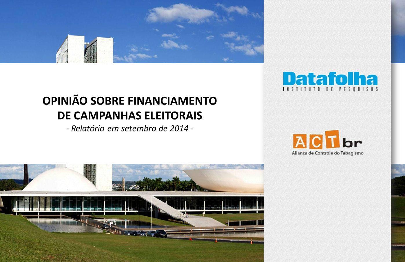 26 OPINIÃO SOBRE FINANCIAMENTO DE CAMPANHAS ELEITORAIS - Relatório em setembro de 2014 -
