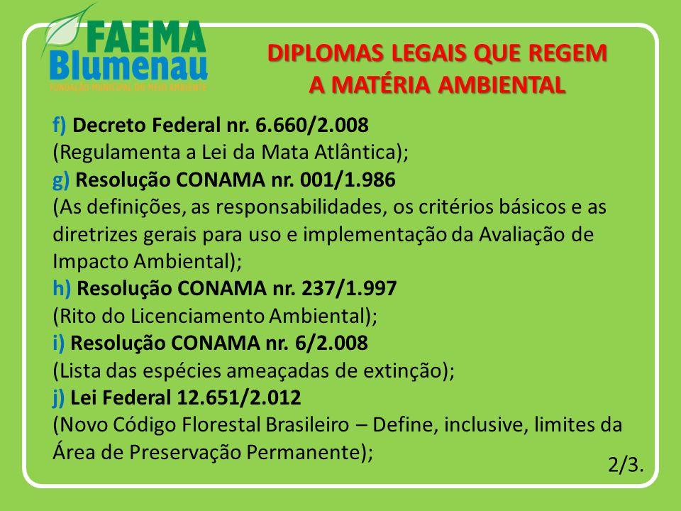 f) Decreto Federal nr. 6.660/2.008 (Regulamenta a Lei da Mata Atlântica); g) Resolução CONAMA nr.