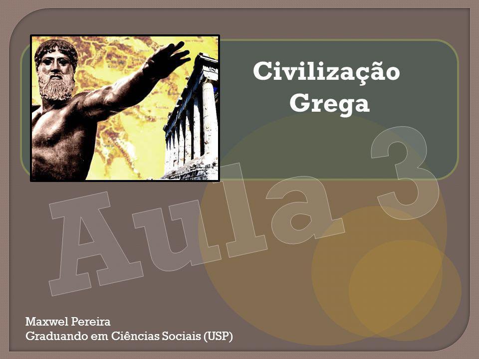 Maxwel Pereira Graduando em Ciências Sociais (USP) Civilização Grega