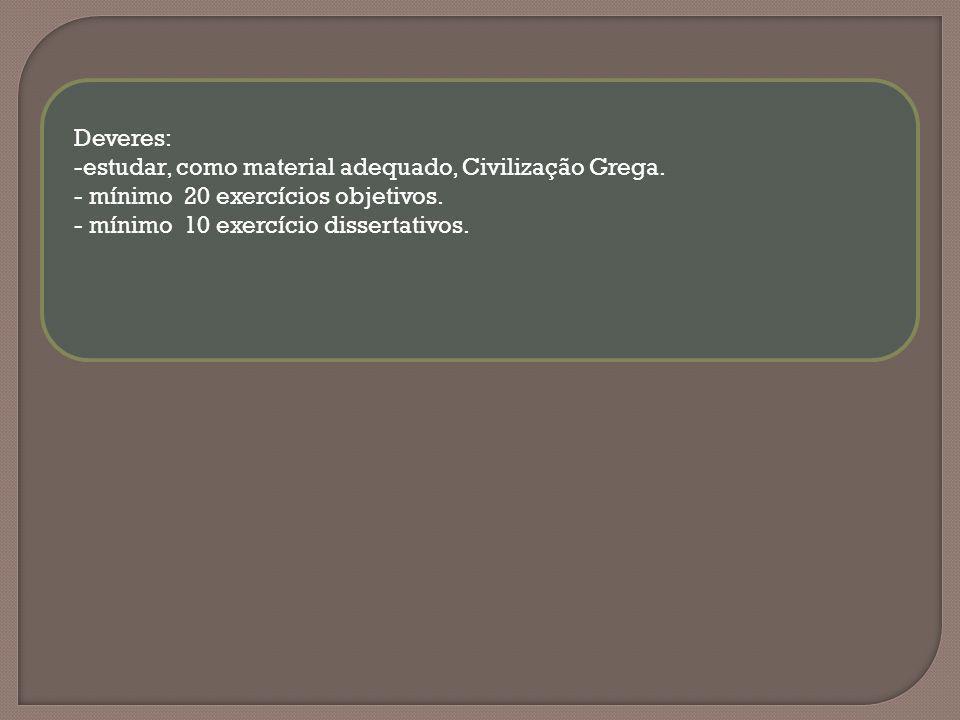 Deveres: -estudar, como material adequado, Civilização Grega. - mínimo 20 exercícios objetivos. - mínimo 10 exercício dissertativos.