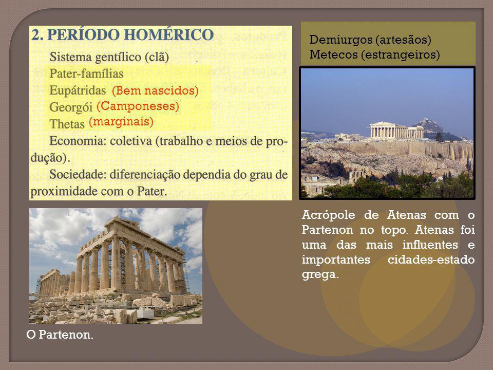 (Camponeses) (marginais) (Bem nascidos) Demiurgos (artesãos) Metecos (estrangeiros) Acrópole de Atenas com o Partenon no topo. Atenas foi uma das mais