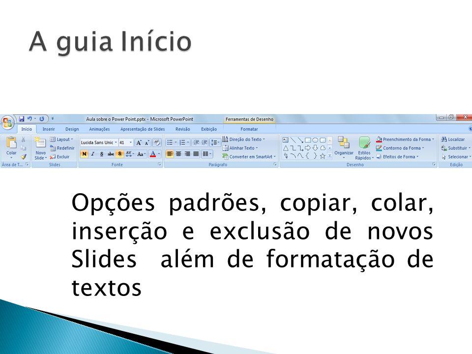 Opções padrões, copiar, colar, inserção e exclusão de novos Slides além de formatação de textos