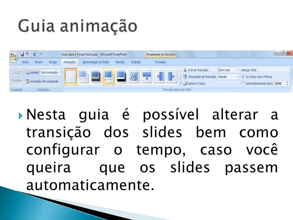  Nesta guia é possível alterar a transição dos slides bem como configurar o tempo, caso você queira que os slides passem automaticamente.