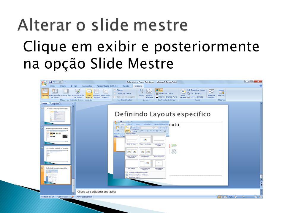 Clique em exibir e posteriormente na opção Slide Mestre