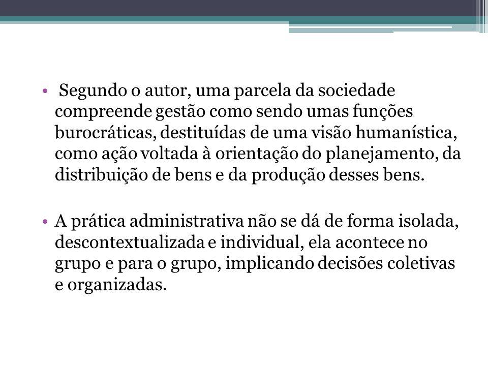 Segundo o autor, uma parcela da sociedade compreende gestão como sendo umas funções burocráticas, destituídas de uma visão humanística, como ação volt