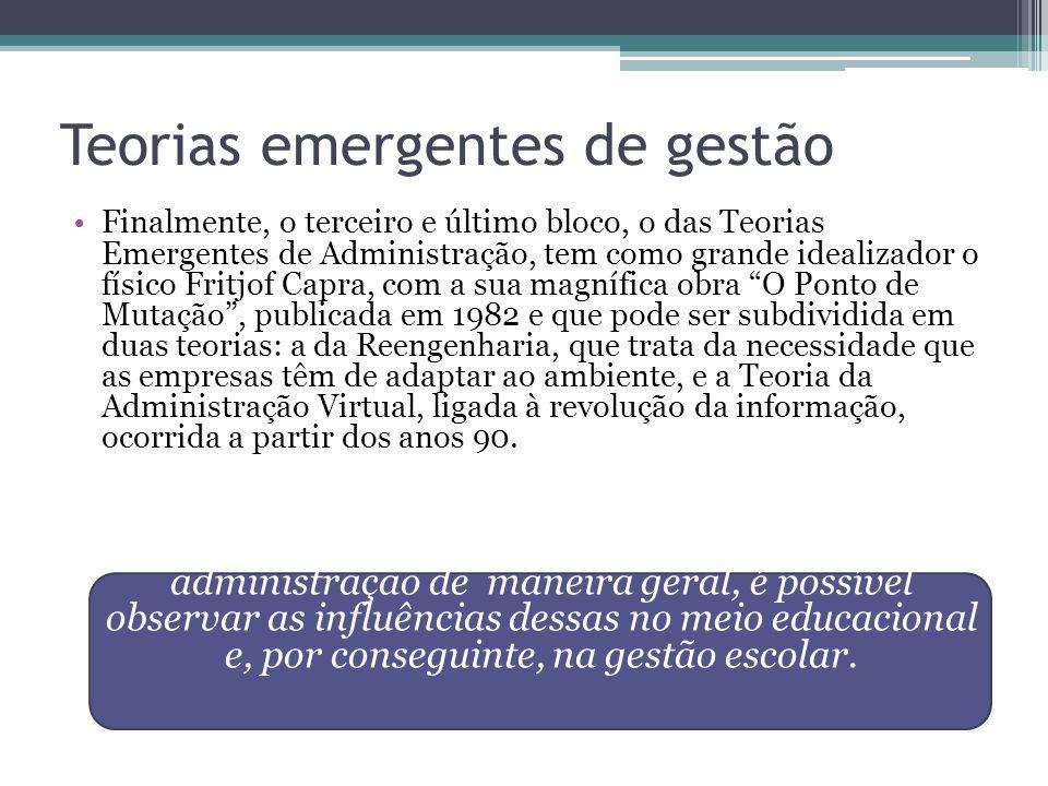 Teorias emergentes de gestão Finalmente, o terceiro e último bloco, o das Teorias Emergentes de Administração, tem como grande idealizador o físico Fr