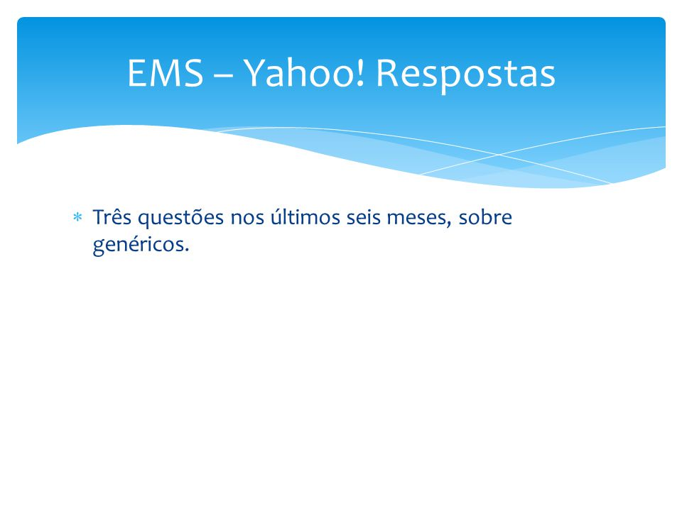 Três questões nos últimos seis meses, sobre genéricos. EMS – Yahoo! Respostas