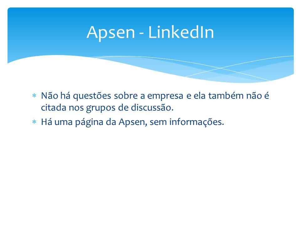  Não há questões sobre a empresa e ela também não é citada nos grupos de discussão.  Há uma página da Apsen, sem informações. Apsen - LinkedIn