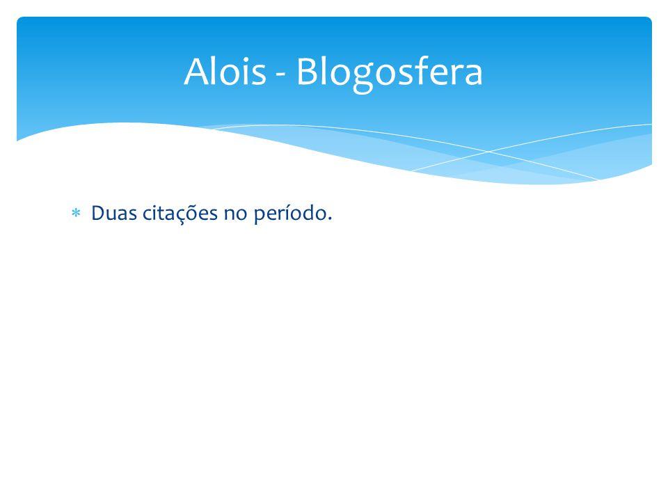 Duas citações no período. Alois - Blogosfera