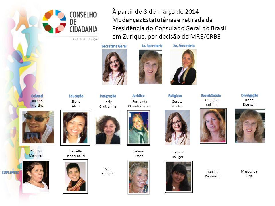À partir de 8 de março de 2014 Mudanças Estatutárias e retirada da Presidência do Consulado Geral do Brasil em Zurique, por decisão do MRE/CRBE Eliane