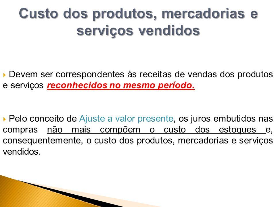  Devem ser correspondentes às receitas de vendas dos produtos e serviços reconhecidos no mesmo período.  Pelo conceito de Ajuste a valor presente, o