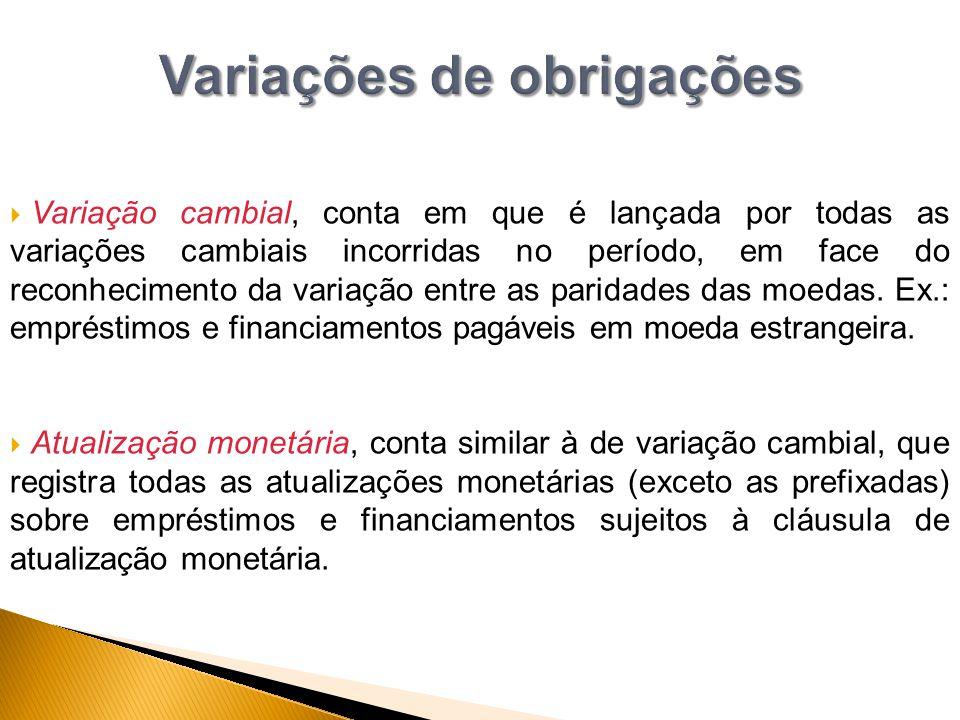  Variação cambial, conta em que é lançada por todas as variações cambiais incorridas no período, em face do reconhecimento da variação entre as parid
