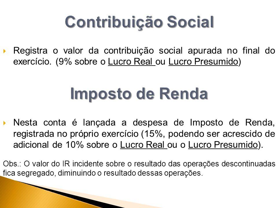  Registra o valor da contribuição social apurada no final do exercício. (9% sobre o Lucro Real ou Lucro Presumido)  Nesta conta é lançada a despesa