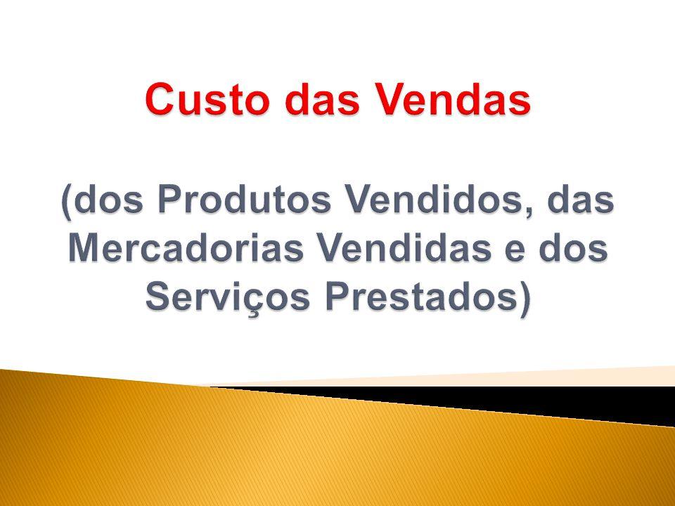  Devem ser correspondentes às receitas de vendas dos produtos e serviços reconhecidos no mesmo período.
