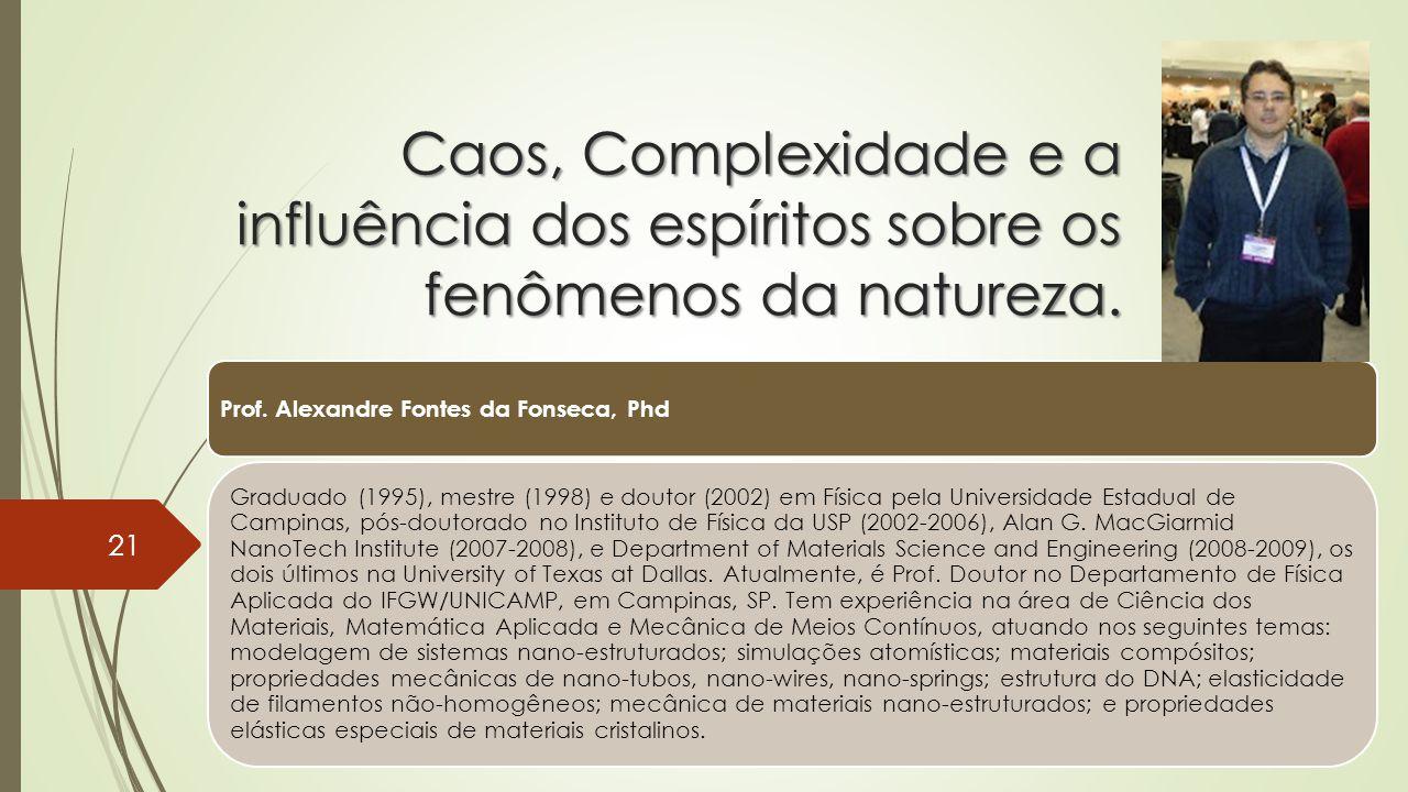 Caos, Complexidade e a influência dos espíritos sobre os fenômenos da natureza. Prof. Alexandre Fontes da Fonseca, Phd Graduado (1995), mestre (1998)