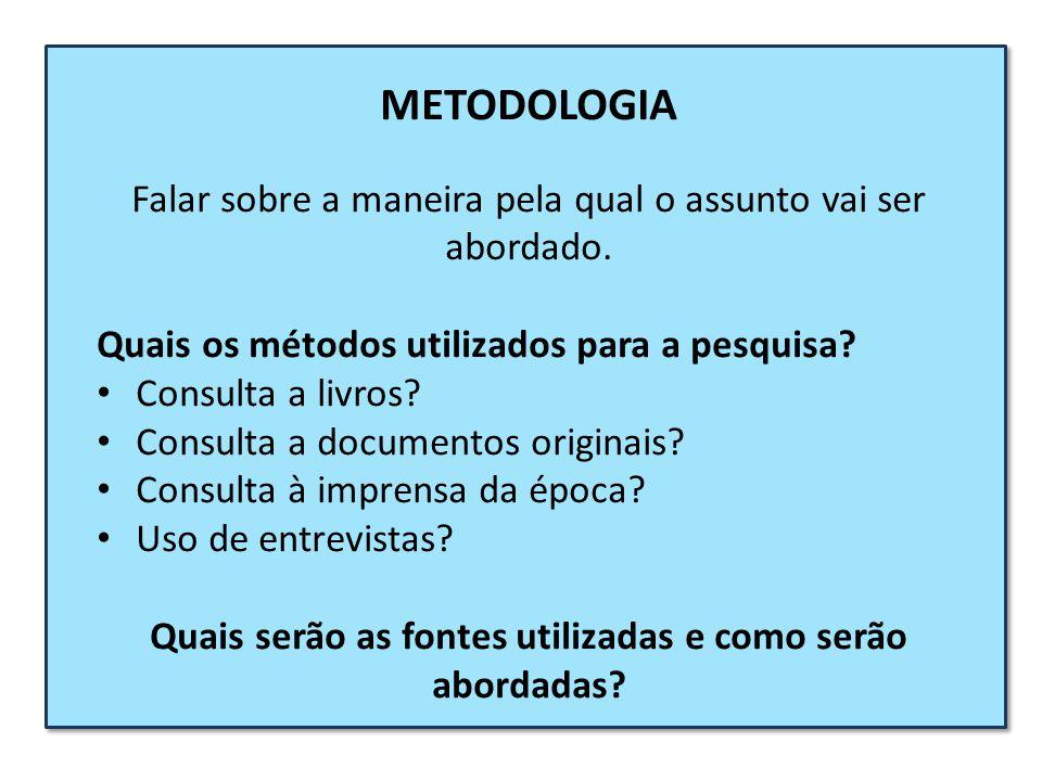 METODOLOGIA Falar sobre a maneira pela qual o assunto vai ser abordado. Quais os métodos utilizados para a pesquisa? Consulta a livros? Consulta a doc