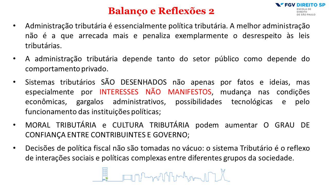 Balanço e Reflexões 2 Administração tributária é essencialmente política tributária. A melhor administração não é a que arrecada mais e penaliza exemp