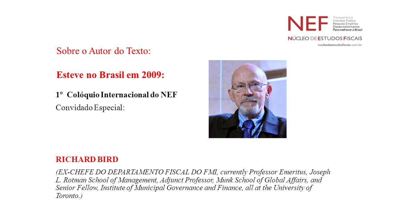 Sobre o Autor do Texto: Esteve no Brasil em 2009: 1º Colóquio Internacional do NEF Convidado Especial: RICHARD BIRD (EX-CHEFE DO DEPARTAMENTO FISCAL D