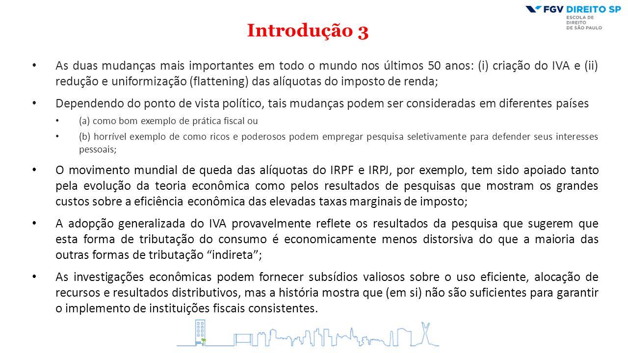 Introdução 3 As duas mudanças mais importantes em todo o mundo nos últimos 50 anos: (i) criação do IVA e (ii) redução e uniformização (flattening) das