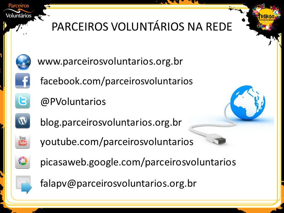 PARCEIROS VOLUNTÁRIOS NA REDE facebook.com/parceirosvoluntarios @PVoluntarios www.parceirosvoluntarios.org.br blog.parceirosvoluntarios.org.br youtube